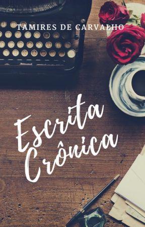 Escrita Crônica by TamiresdeCarvalho6
