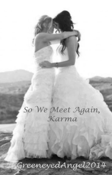So We Meet Again, Karma (girlxgirl)