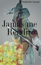 Jamás Me Rendiré  by stephanie_barajas