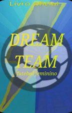 (TERMINADO)Dream Team-Futebol Feminino by LorenaJBd2