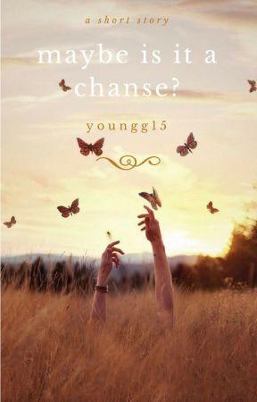 Может быть, это шанс? (ЗАМОРОЖЕНО) by youngg15