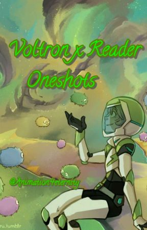 Voltron x Reader Oneshots by Animation4eternity
