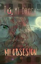 Tú, mi droga... Mi obsesión. by xavischan