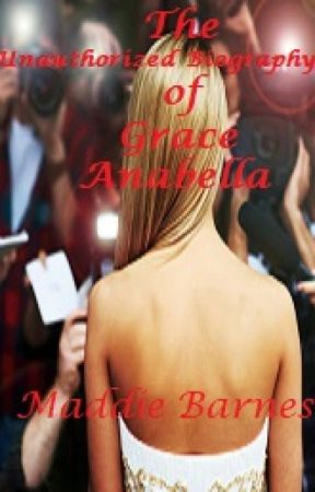 The Unauthorized Biography of Grace Anabella {The Celebrity Files} by Barnes2017