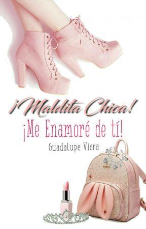 ¡Maldita Chica!,¡Me Enamoré De Tí! by GuadiiViera