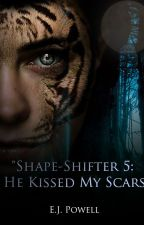 """Shape-Shifter: Part 5- He Kissed My Scars"" {In Progress} by BloodyRoseThorns"