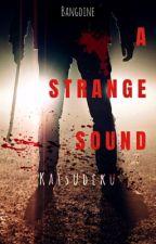 ►A Strange Sound◄ [Finalizada] by Bangdine