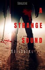 ►A Strange Sound◄  [TWO-SHOT] by LaudineBL