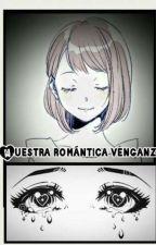 Nuestra romántica venganza by RitskaOtaku234