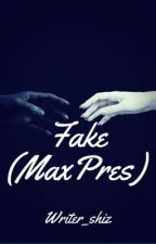 Fake-(MaxPres) by Writer_Shiz