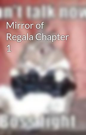 Mirror of Regala Chapter 1 by Shiveria2014