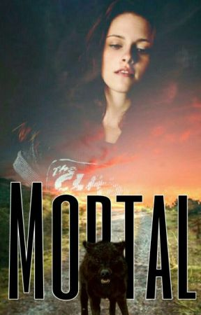 Mortal {Book 2 of Renée Swan - Editing} by PsycoLoveStory