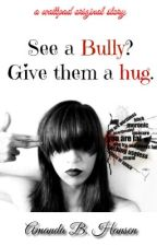 See a Bully? Give them a Hug. #LaterHaters by mandabword
