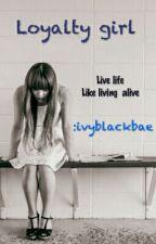 Loyalty Girl by ivyblackbae