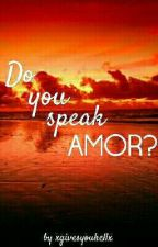 Do you speak AMOR? by xgivesyouhellx