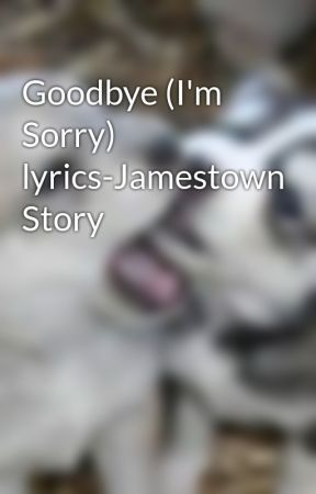 Goodbye (I'm Sorry) lyrics-Jamestown Story - Untitled Part 1