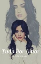 Tudo Por Amor - Camren G!p by AsukaMaia
