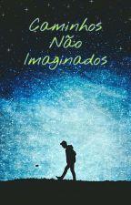 Caminhos não Imaginados by snowofnight666