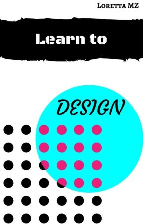 Learn to Design (completed) by Lorettamz