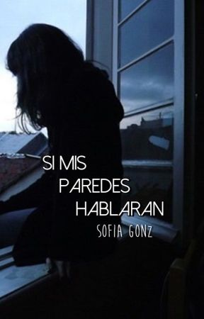 Si mis paredes hablaran. by -abstinence