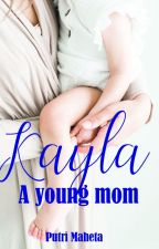 Kayla (A young mom) (Complete)✅✔ by putrimaheta