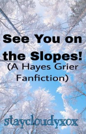 See You on the Slopes! (A Hayes Grier Fanfiction)