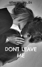 Don't Leave Me by allergic_to_bs