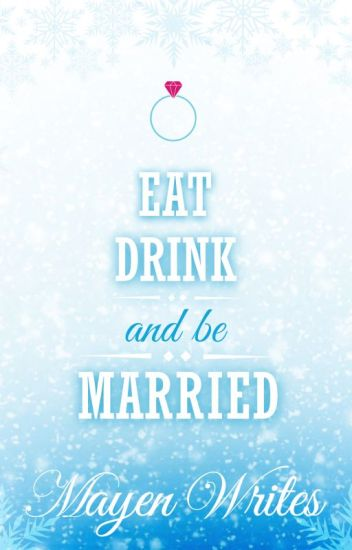 Eat, Drink, & Be Married [COMPLETE]