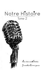 Notre Histoire Tome 2 [1D Fanfiction] by JumellesCosmisques