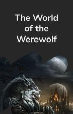 The World of The Werewolves! by werewolf