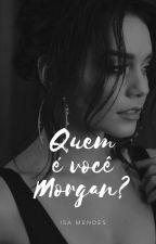 Quem é você, Morgan? by msizzy967