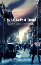 I Was Left 4 Dead (A Left 4 Dead 2 Fanfic) by Slendys_Proxy