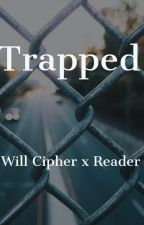 Trapped (Will Cipher x Reader story) by RumpelstiltskinOUAT