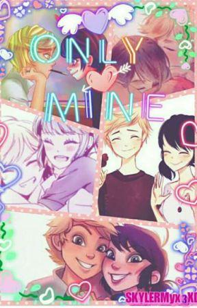 ♡Only Mine AU♡ by SKYLERMyx_XD