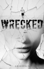 Wrecked (ON-HOLD) by greeeeeen
