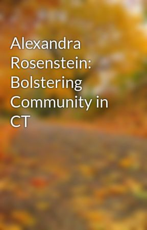 Alexandra Rosenstein: Bolstering Community in CT by A_RosensteinCT
