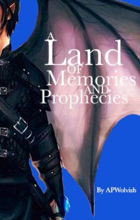 A Land of Memories and Prophecies - ON HOLD by APWolvish