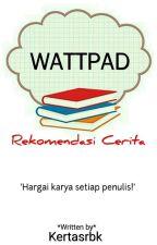 Rekomendasi Cerita WATTPAD  by kertasrbk