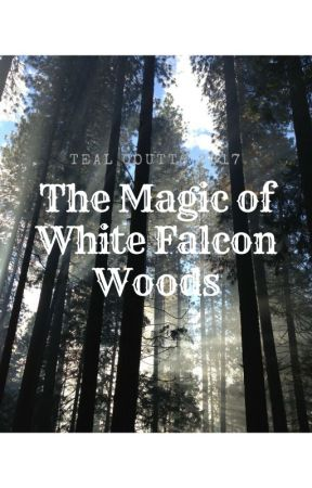 The Magic of White Falcon Woods by teealtears