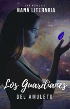 Los guardianes del Amuleto by NanaLiteraria