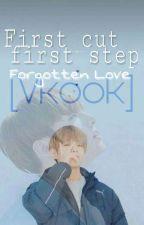 First cut, first step ||Forgotten Love|| [Vkook] by xXBTSAraFloEllaXx