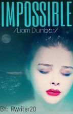 Impossible//Liam Dunbar by RWriter20