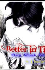 BETTER IN TIME (One Shot Story) by JessicaVillanueva100