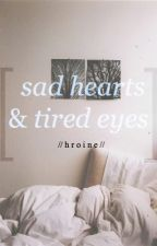 sad hearts and tired eyes. by hroine