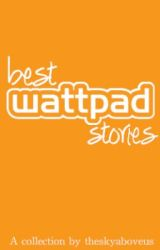 Best Wattpad Stories by theskyaboveus