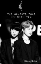 The Moments That I'm With You ╰╮Jikook ❄ by ArmyLieber
