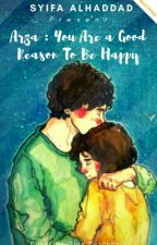 You Are A Good Reason To Be Happy by Aksaraku