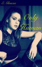 ONLY HUMAN by EurusGlaucus