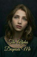 The Alpha Despises Me by LottieSM
