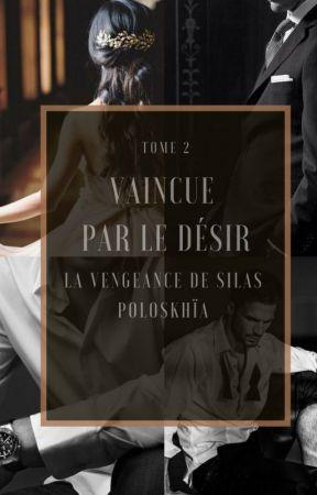 Vaincue par le désir  - Tome 2 ( La vengeance de Silas PoloskhÏa ) by Lamiss141